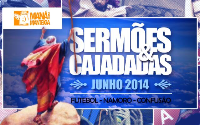 Sermões e Cajadadas / Jun14 – Futebol, Namoro e Confusão