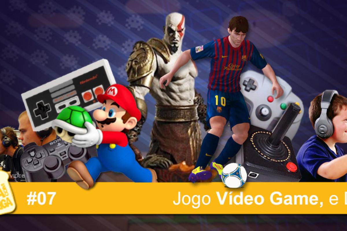 MCM 07 – Jogo Vídeo Game, e Daí?