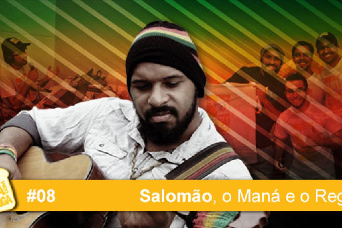 MCM 08 – Salomão, o Maná, e o Reggae