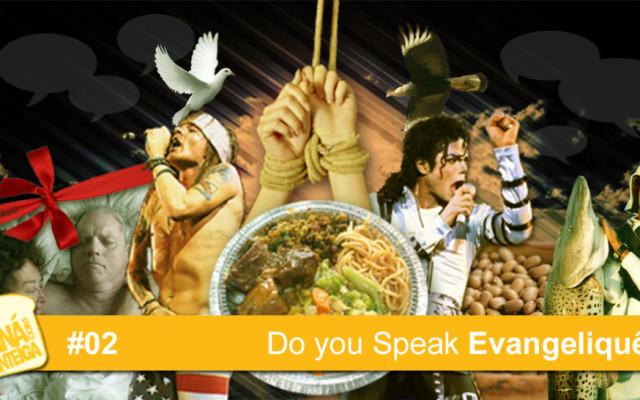 MCM 02 – Do you Speak Evangeliquês?