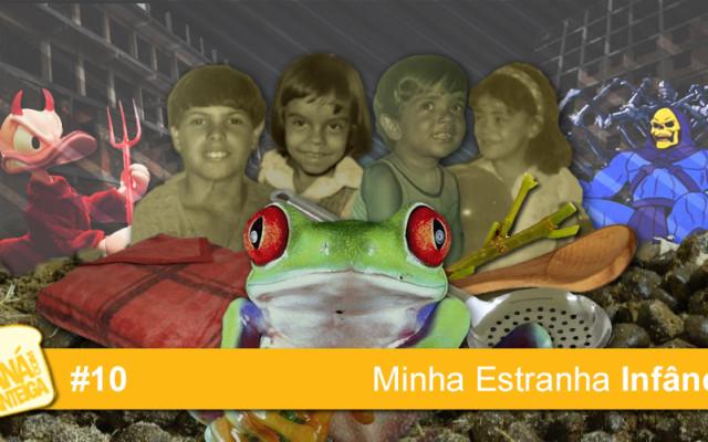MCM 10 – Minha Estranha Infância