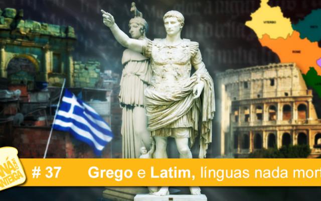 MCM 37 – Grego e Latim, línguas nada mortas