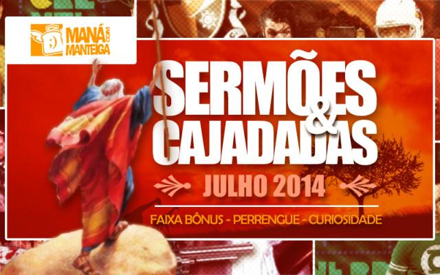 Sermões e Cajadadas / Jul14 – Faixa Bônus, Perrengue e Curiosidade