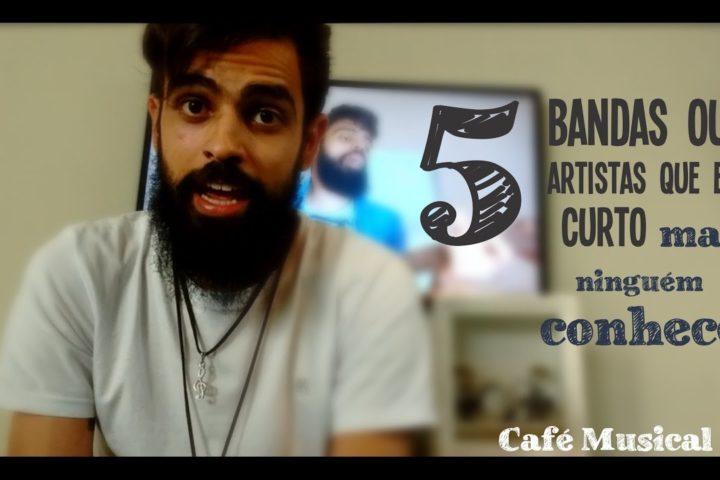 Café Musical #01 – 5 Bandas que eu curto mas ninguém conhece!