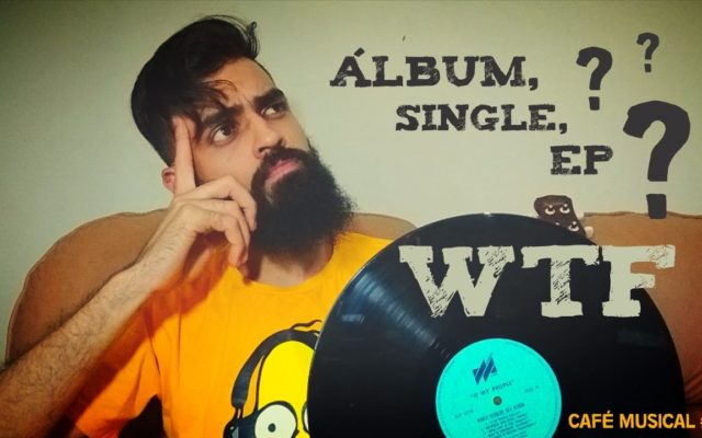 Café Musical #02 – Álbum, Single, EP…WTF?