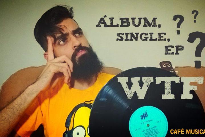 Café Musical #02 – Álbum, Single, EP…WTF?