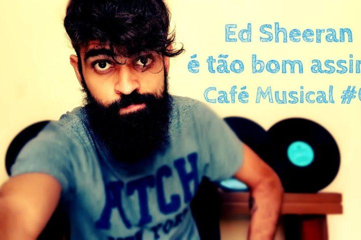 Café Musical #05 – Ed Sheeran – Divide (Album Review)