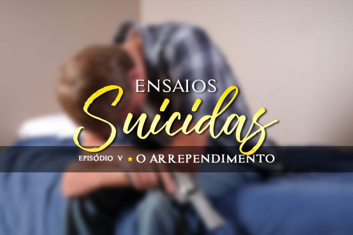 Ensaios Suicidas #05 | O Arrependimento
